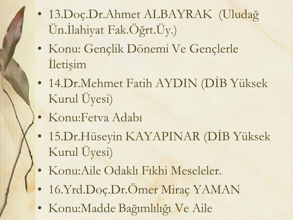 13.Doç.Dr.Ahmet ALBAYRAK (Uludağ Ün.İlahiyat Fak.Öğrt.Üy.) Konu: Gençlik Dönemi Ve Gençlerle İletişim 14.Dr.Mehmet Fatih AYDIN (DİB Yüksek Kurul Üyesi