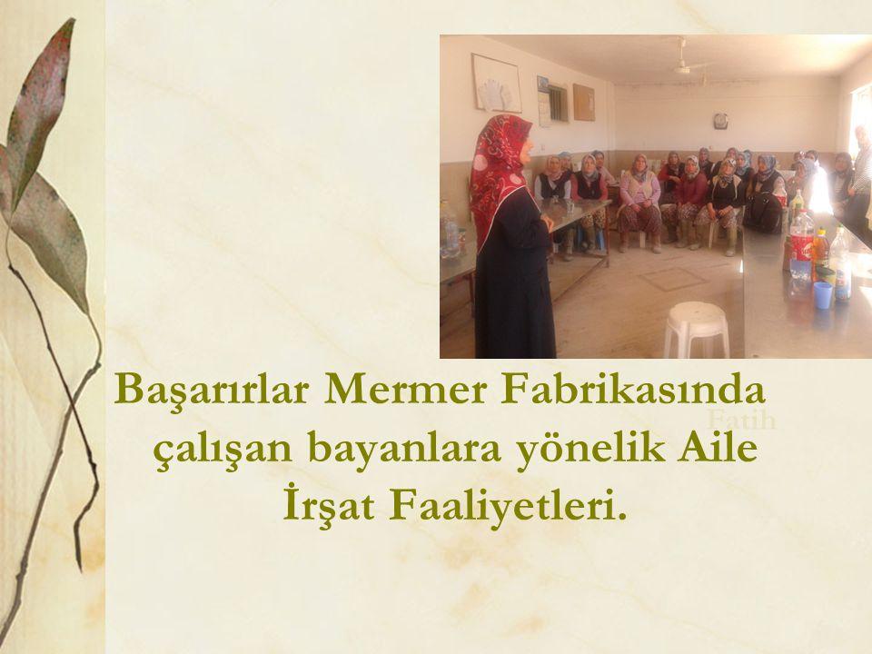 Başarırlar Mermer Fabrikasında çalışan bayanlara yönelik Aile İrşat Faaliyetleri. Fatih