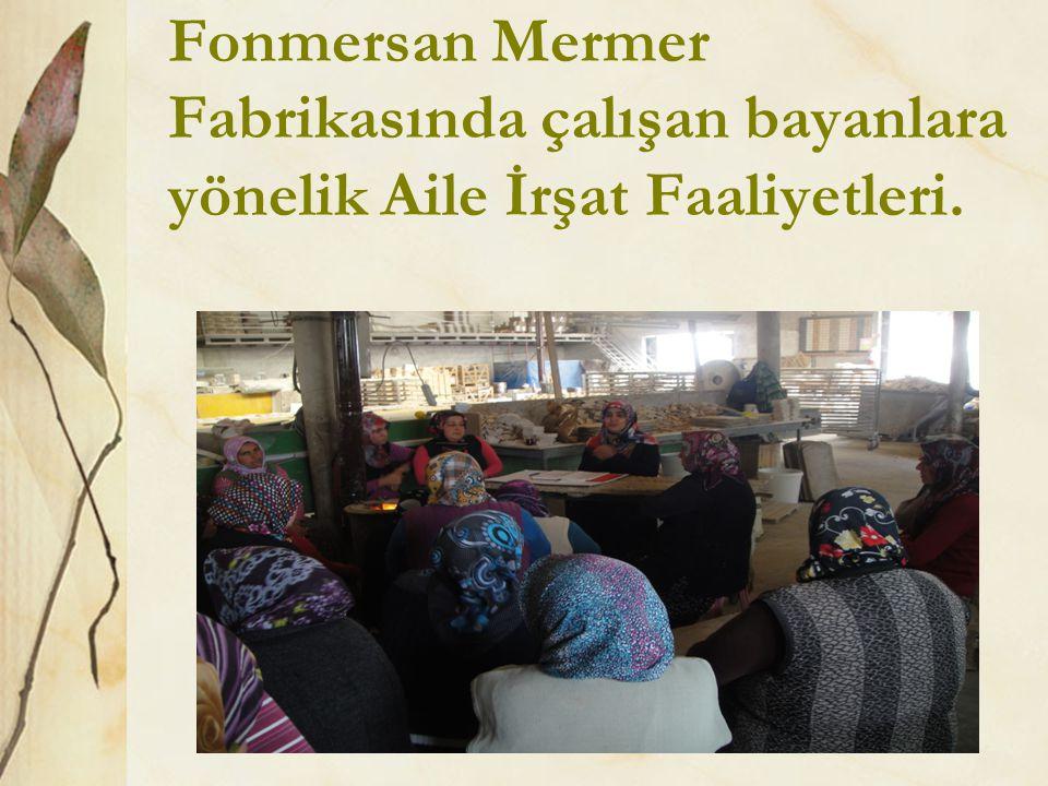 Fonmersan Mermer Fabrikasında çalışan bayanlara yönelik Aile İrşat Faaliyetleri.