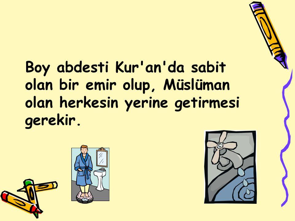 Boy abdesti Kur an da sabit olan bir emir olup, Müslüman olan herkesin yerine getirmesi gerekir.