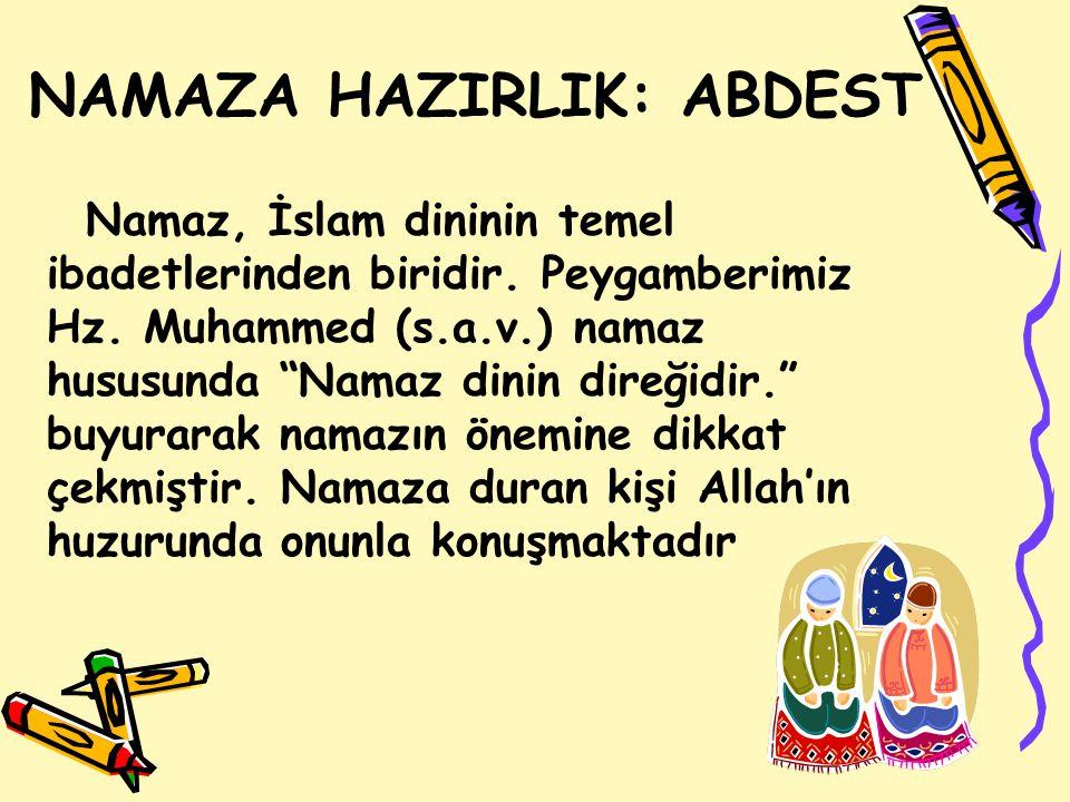 NAMAZA HAZIRLIK: ABDEST Namaz, İslam dininin temel ibadetlerinden biridir.