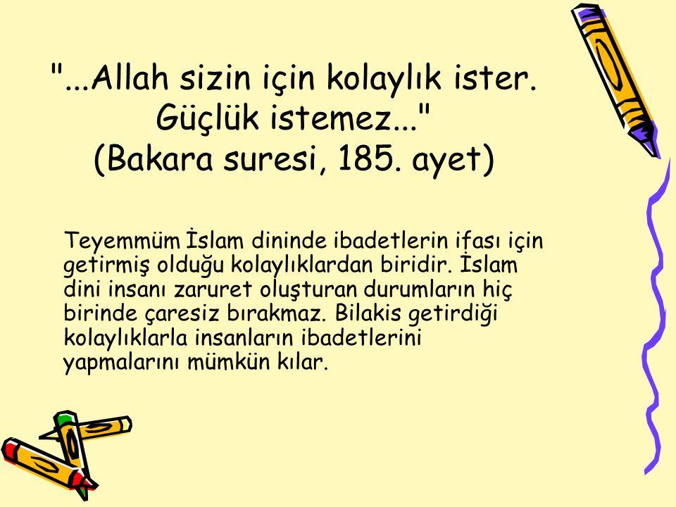 ...Allah sizin için kolaylık ister.Güçlük istemez... (Bakara suresi, 185.
