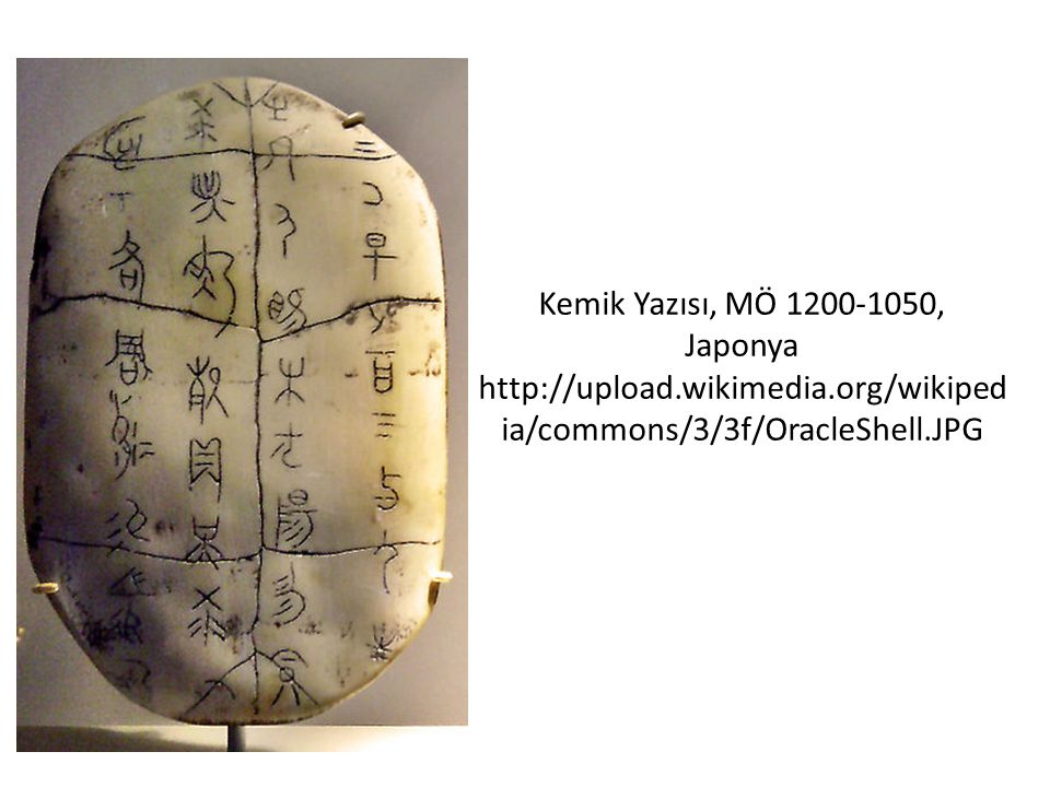 Kemik Yazısı, MÖ 1200-1050, Japonya http://upload.wikimedia.org/wikiped ia/commons/3/3f/OracleShell.JPG
