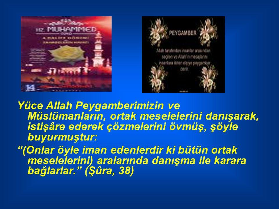 """Yüce Allah Peygamberimizin ve Müslümanların, ortak meselelerini danışarak, istişâre ederek çözmelerini övmüş, şöyle buyurmuştur: """"(Onlar öyle iman ede"""