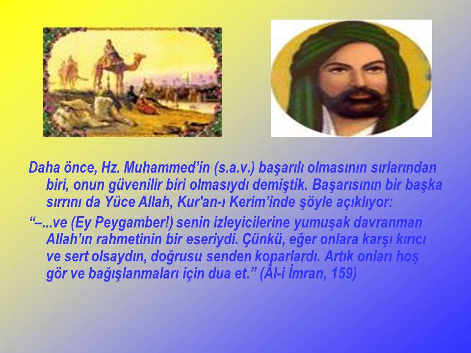 Daha önce, Hz. Muhammed'in (s.a.v.) başarılı olmasının sırlarından biri, onun güvenilir biri olmasıydı demiştik. Başarısının bir başka sırrını da Yüce