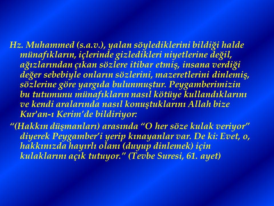 Hz. Muhammed (s.a.v.), yalan söylediklerini bildiği halde münafıkların, içlerinde gizledikleri niyetlerine değil, ağızlarından çıkan sözlere itibar et
