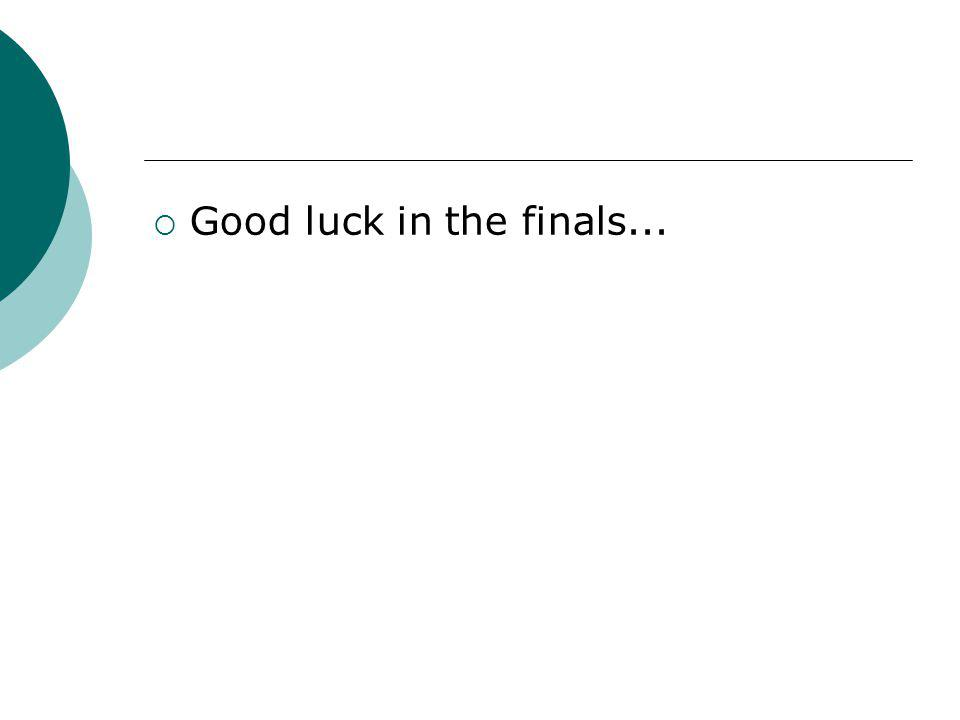  Good luck in the finals...