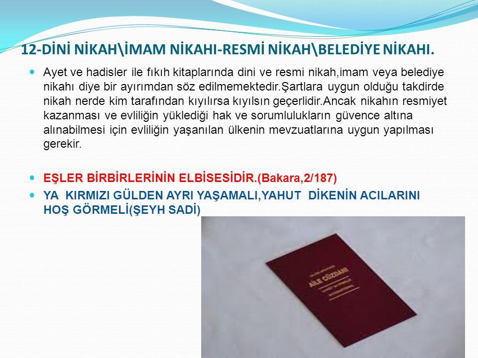 12-DİNİ NİKAH\İMAM NİKAHI-RESMİ NİKAH\BELEDİYE NİKAHI. Ayet ve hadisler ile fıkıh kitaplarında dini ve resmi nikah,imam veya belediye nikahı diye bir