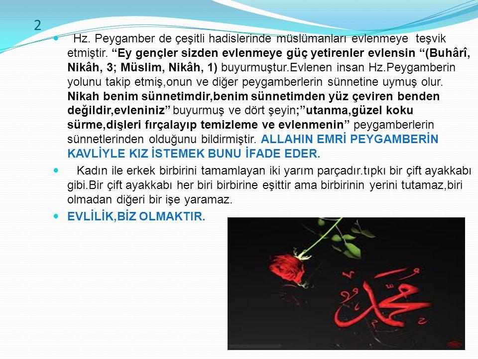 """2 Hz. Peygamber de çeşitli hadislerinde müslümanları evlenmeye teşvik etmiştir. """"Ey gençler sizden evlenmeye güç yetirenler evlensin """"(Buhârî, Nikâh,"""