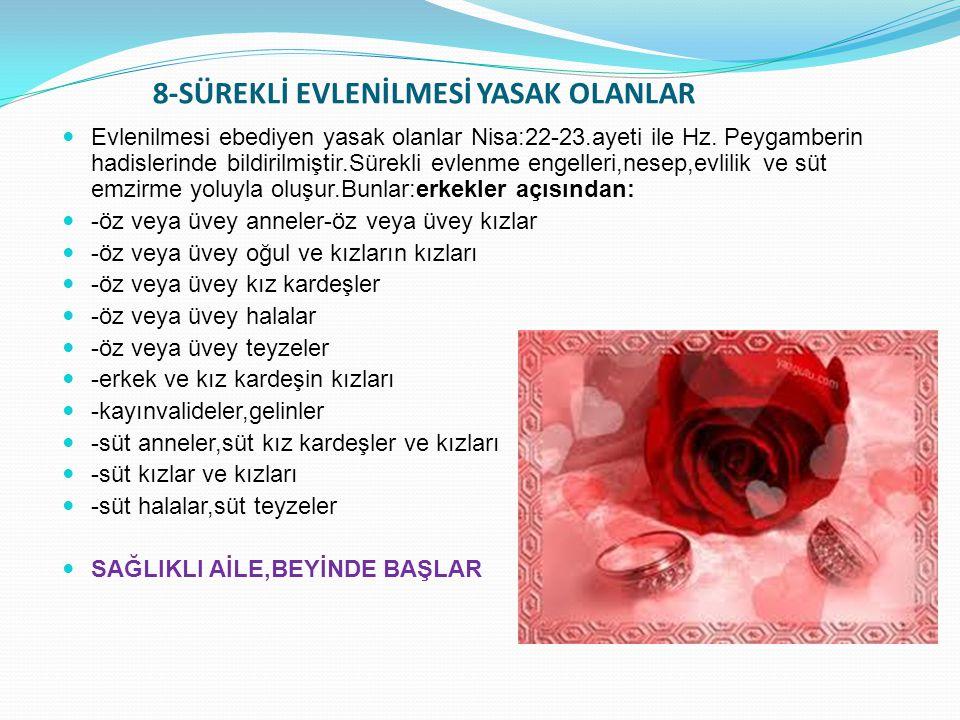8-SÜREKLİ EVLENİLMESİ YASAK OLANLAR Evlenilmesi ebediyen yasak olanlar Nisa:22-23.ayeti ile Hz. Peygamberin hadislerinde bildirilmiştir.Sürekli evlenm