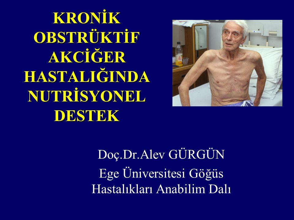 KRONİK OBSTRÜKTİF AKCİĞER HASTALIĞINDA NUTRİSYONEL DESTEK Doç.Dr.Alev GÜRGÜN Ege Üniversitesi Göğüs Hastalıkları Anabilim Dalı