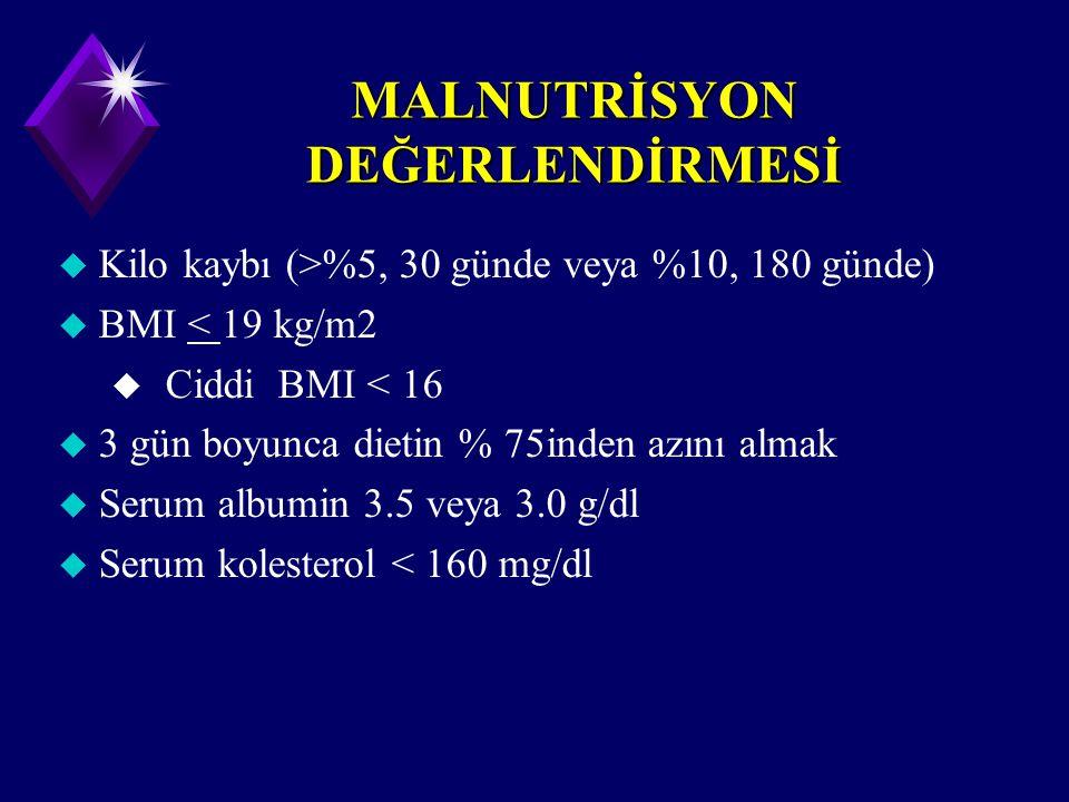 MALNUTRİSYON DEĞERLENDİRMESİ u Kilo kaybı (>%5, 30 günde veya %10, 180 günde) u BMI < 19 kg/m2 u Ciddi BMI < 16 u 3 gün boyunca dietin % 75inden azını
