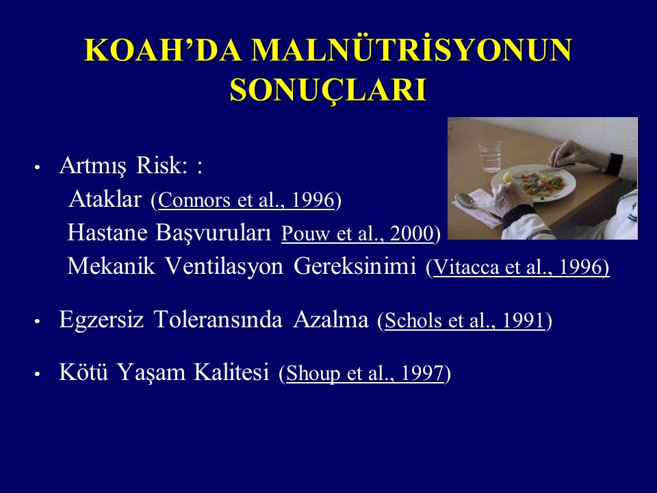 KOAH'DA MALNÜTRİSYONUN SONUÇLARI Artmış Risk: : Ataklar (Connors et al., 1996) Hastane Başvuruları Pouw et al., 2000) Mekanik Ventilasyon Gereksinimi