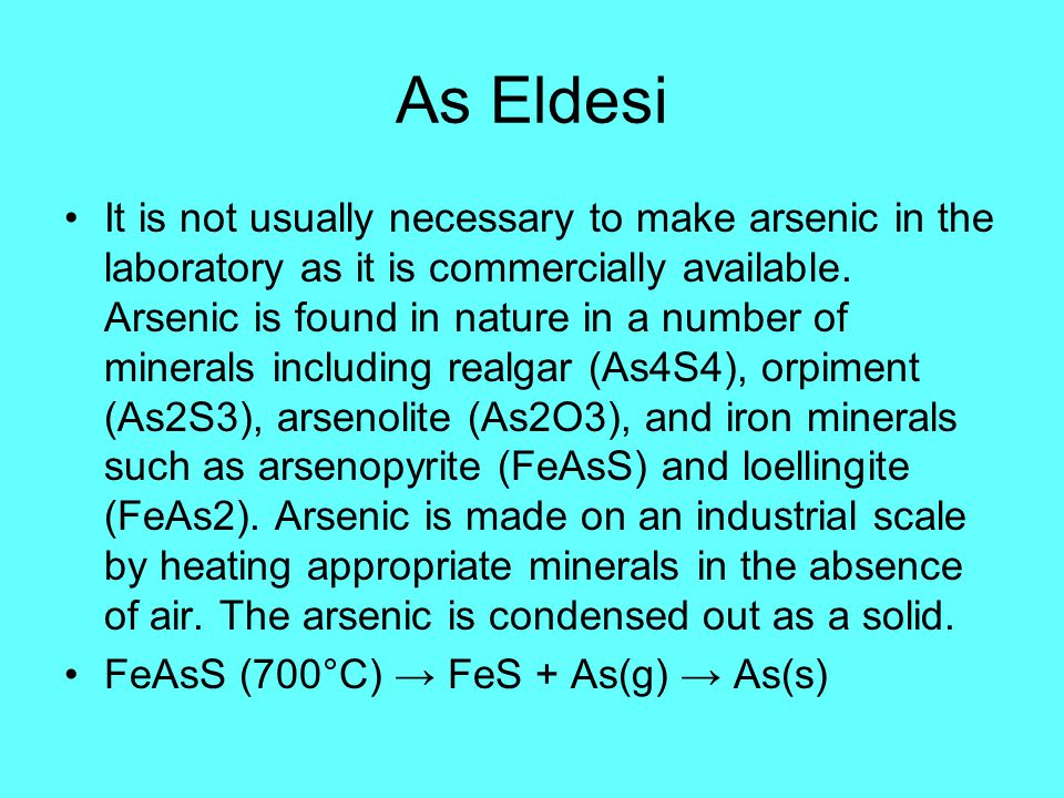 As Eldesi It is not usually necessary to make arsenic in the laboratory as it is commercially available. Arsenic is found in nature in a number of min