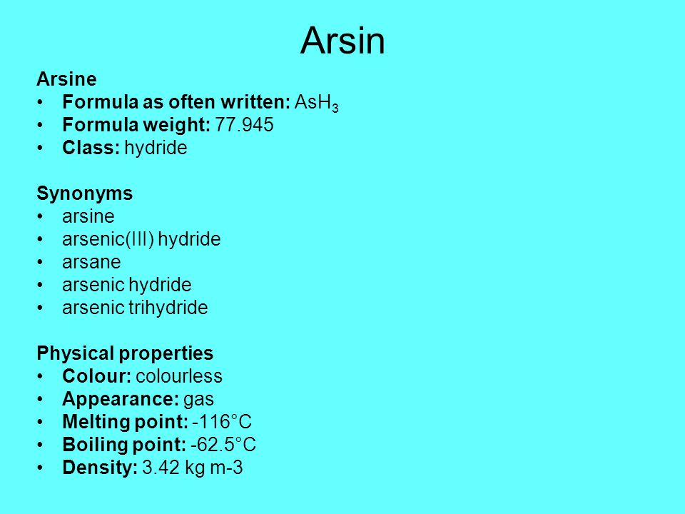 Arsine Formula as often written: AsH 3 Formula weight: 77.945 Class: hydride Synonyms arsine arsenic(III) hydride arsane arsenic hydride arsenic trihy