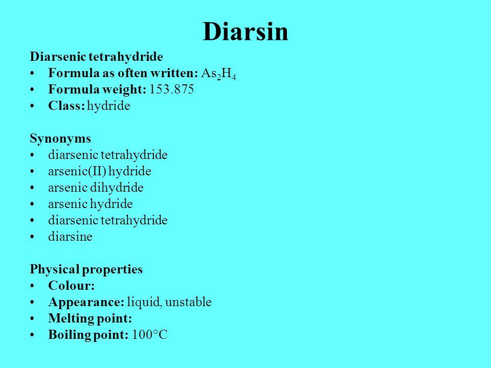 Diarsin Diarsenic tetrahydride Formula as often written: As 2 H 4 Formula weight: 153.875 Class: hydride Synonyms diarsenic tetrahydride arsenic(II) h