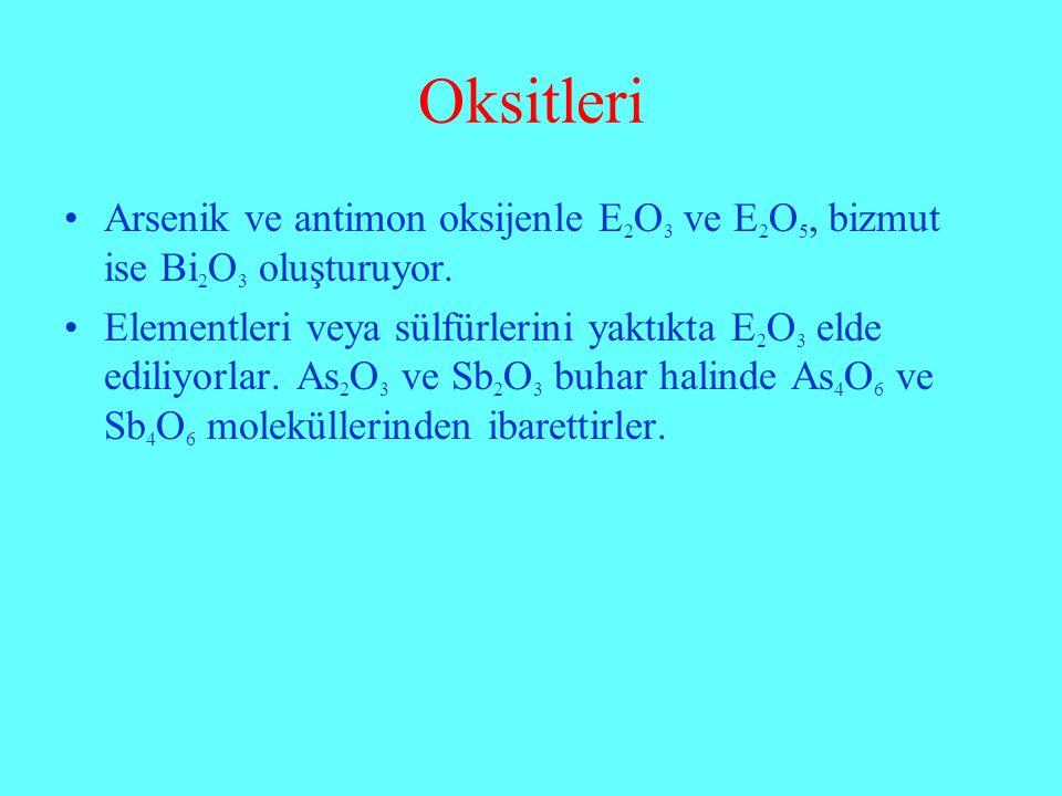 Oksitleri Arsenik ve antimon oksijenle E 2 O 3 ve E 2 O 5, bizmut ise Bi 2 O 3 oluşturuyor. Elementleri veya sülfürlerini yaktıkta E 2 O 3 elde ediliy