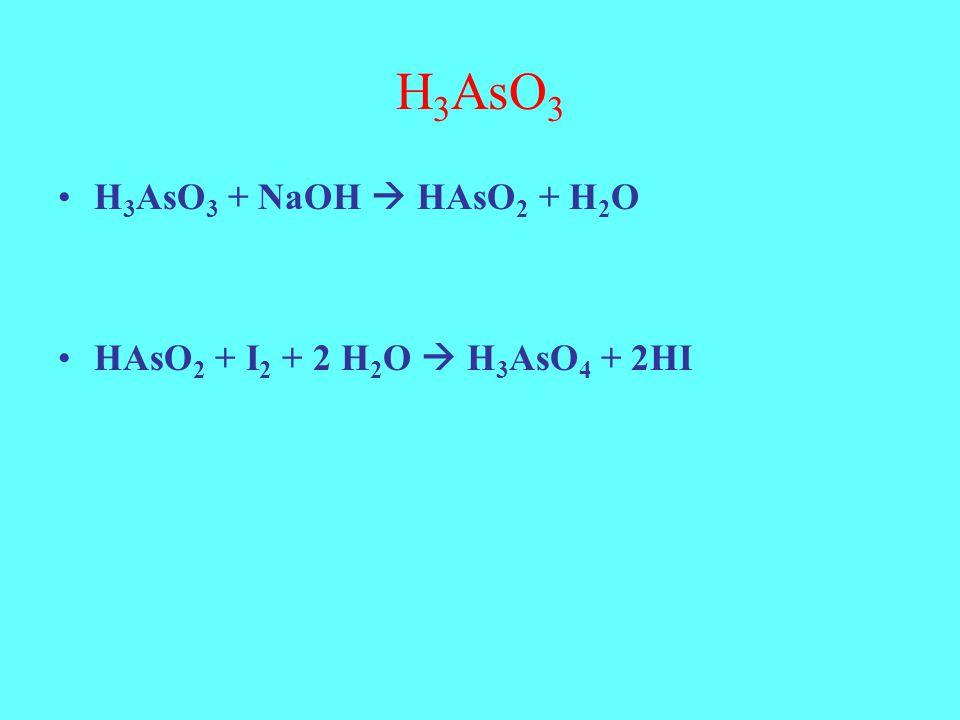 H 3 AsO 3 H 3 AsO 3 + NaOH  HAsO 2 + H 2 O HAsO 2 + I 2 + 2 H 2 O  H 3 AsO 4 + 2HI
