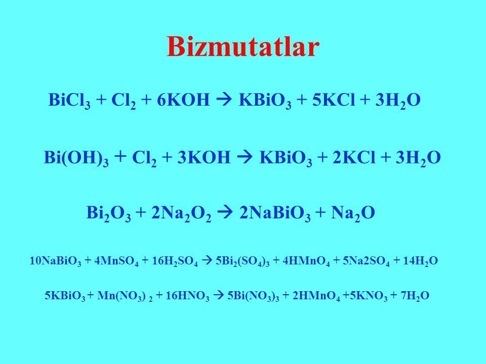 Bizmutatlar BiCl 3 + Cl 2 + 6KOH  KBiO 3 + 5KCl + 3H 2 O Bi(OH) 3 + Cl 2 + 3KOH  KBiO 3 + 2KCl + 3H 2 O Bi 2 O 3 + 2Na 2 O 2  2NaBiO 3 + Na 2 O 10N