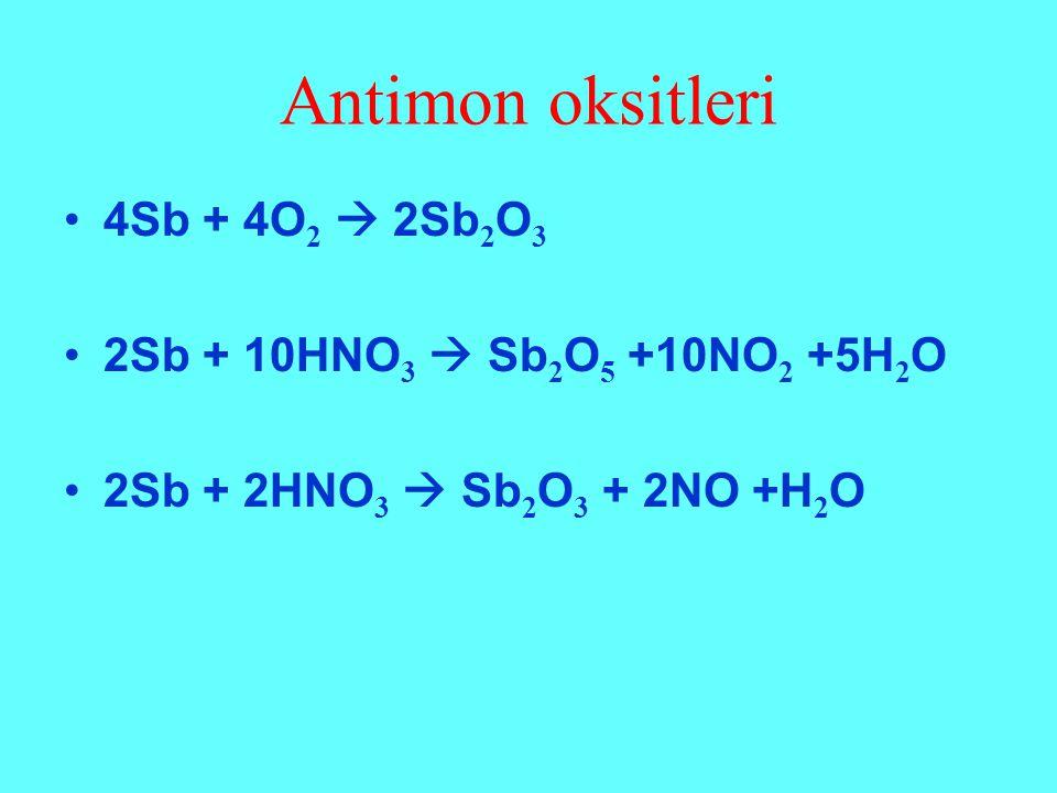 Antimon oksitleri 4Sb + 4O 2  2Sb 2 O 3 2Sb + 10HNO 3  Sb 2 O 5 +10NO 2 +5H 2 O 2Sb + 2HNO 3  Sb 2 O 3 + 2NO +H 2 O