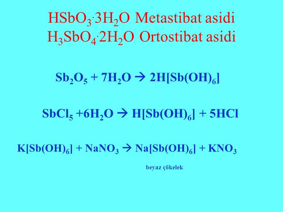 HSbO 3. 3H 2 O Metastibat asidi H 3 SbO 4. 2H 2 O Ortostibat asidi Sb 2 O 5 + 7H 2 O  2H[Sb(OH) 6 ] SbCl 5 +6H 2 O  H[Sb(OH) 6 ] + 5HCl K[Sb(OH) 6 ]