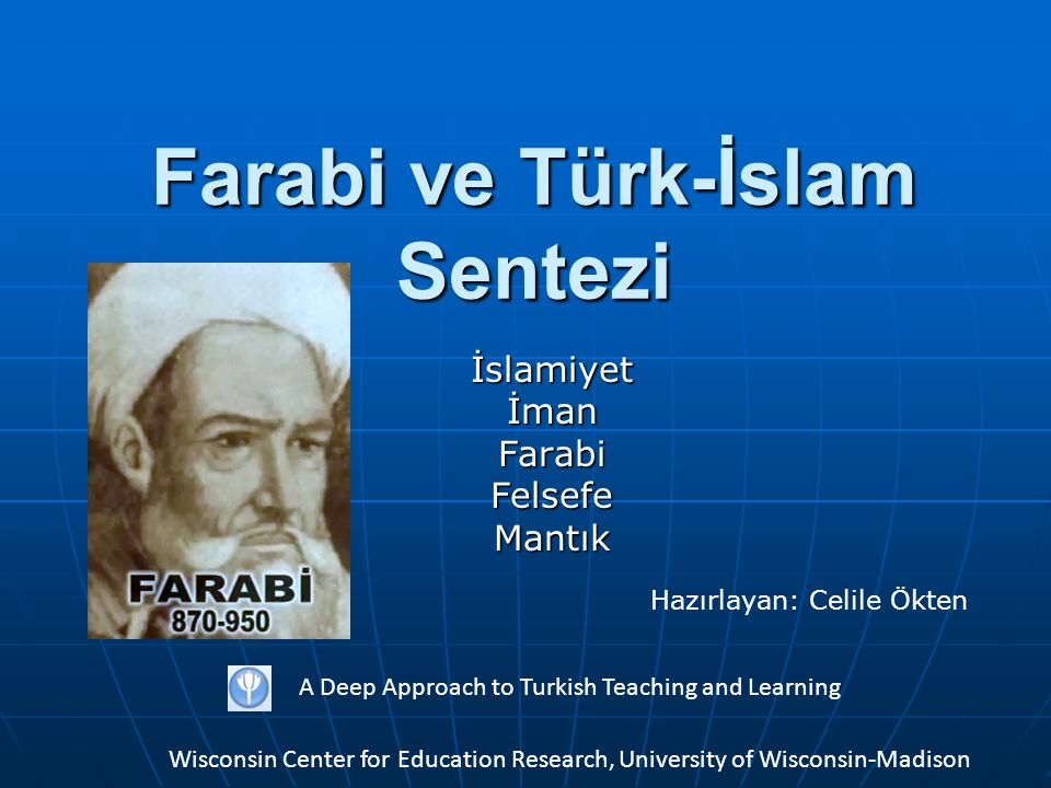 Farabi ve Türk-İslam Sentezi İslamiyetİmanFarabiFelsefeMantık A Deep Approach to Turkish Teaching and Learning Wisconsin Center for Education Research