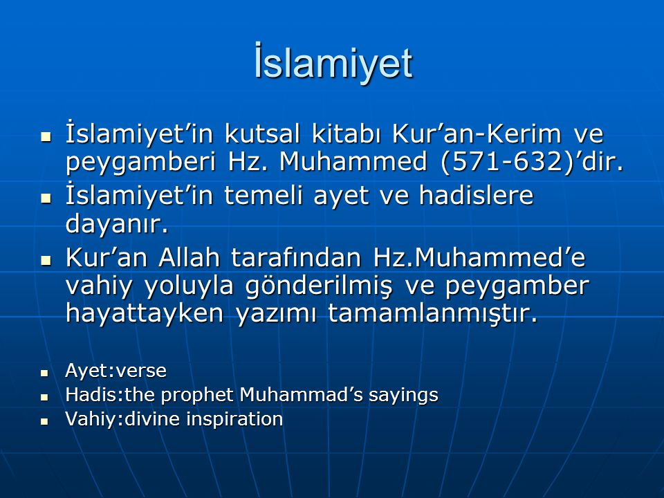 İslamiyet İslamiyet'in kutsal kitabı Kur'an-Kerim ve peygamberi Hz. Muhammed (571-632)'dir. İslamiyet'in kutsal kitabı Kur'an-Kerim ve peygamberi Hz.