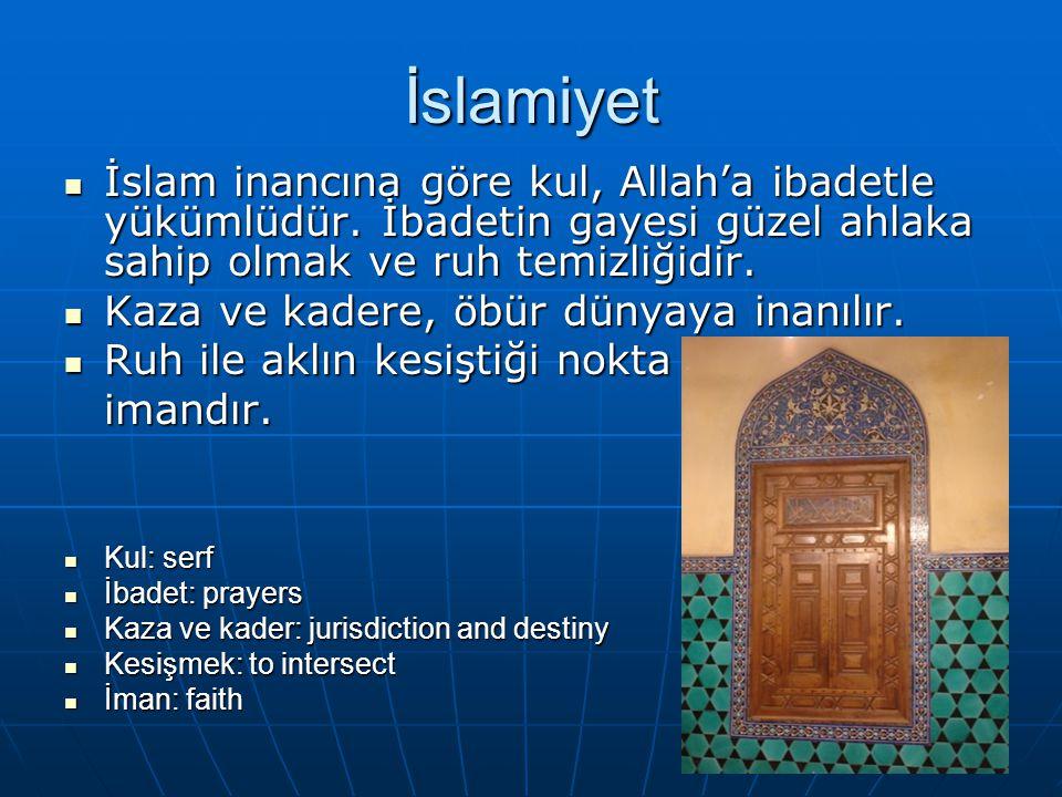 İslamiyet İslam inancına göre kul, Allah'a ibadetle yükümlüdür. İbadetin gayesi güzel ahlaka sahip olmak ve ruh temizliğidir. İslam inancına göre kul,