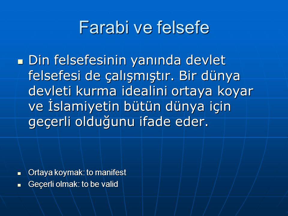 Farabi ve felsefe Din felsefesinin yanında devlet felsefesi de çalışmıştır. Bir dünya devleti kurma idealini ortaya koyar ve İslamiyetin bütün dünya i