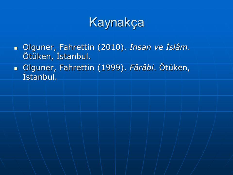 Kaynakça Olguner, Fahrettin (2010). İnsan ve İslâm. Ötüken, İstanbul. Olguner, Fahrettin (2010). İnsan ve İslâm. Ötüken, İstanbul. Olguner, Fahrettin