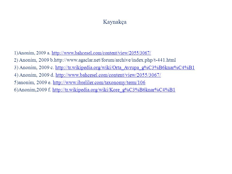 Kaynakça 1)Anonim, 2009 a. http://www.bahcesel.com/content/view/2055/3067/http://www.bahcesel.com/content/view/2055/3067/ 2) Anonim, 2009 b.http://www