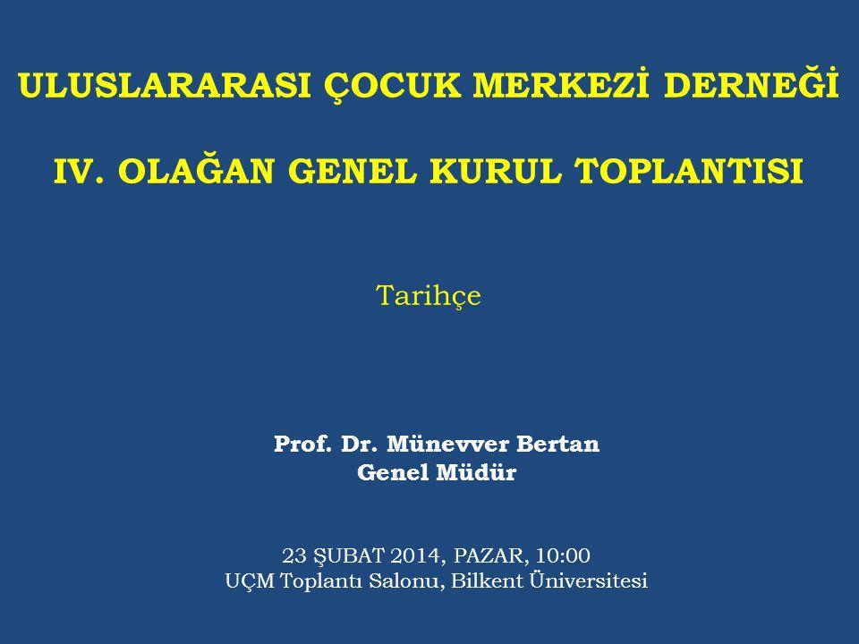 ULUSLARARASI ÇOCUK MERKEZİ DERNEĞİ IV.OLAĞAN GENEL KURUL TOPLANTISI Tarihçe Prof.