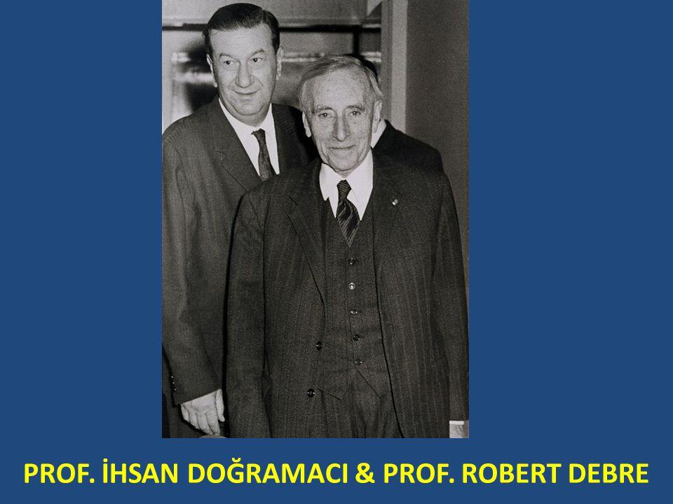 PROF. İHSAN DOĞRAMACI & PROF. ROBERT DEBRE