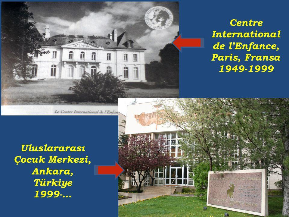 Uluslararası Çocuk Merkezi, Ankara, Türkiye 1999-… Centre International de l'Enfance, Paris, Fransa 1949-1999