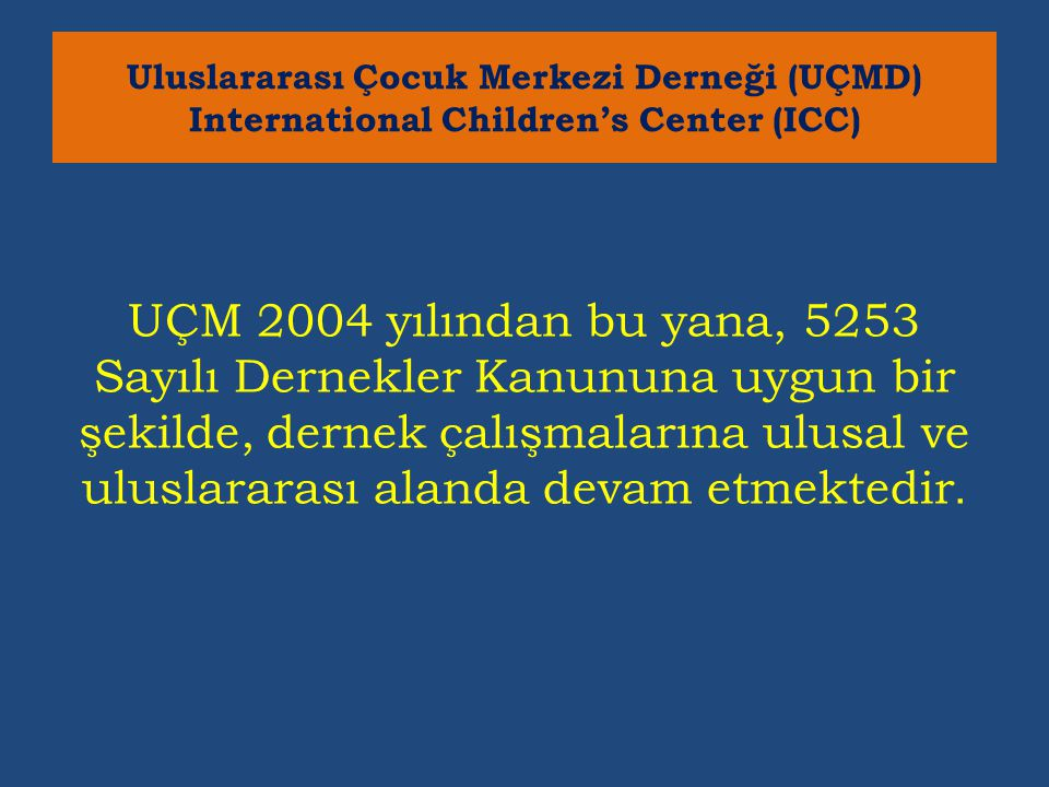 UÇM 2004 yılından bu yana, 5253 Sayılı Dernekler Kanununa uygun bir şekilde, dernek çalışmalarına ulusal ve uluslararası alanda devam etmektedir.