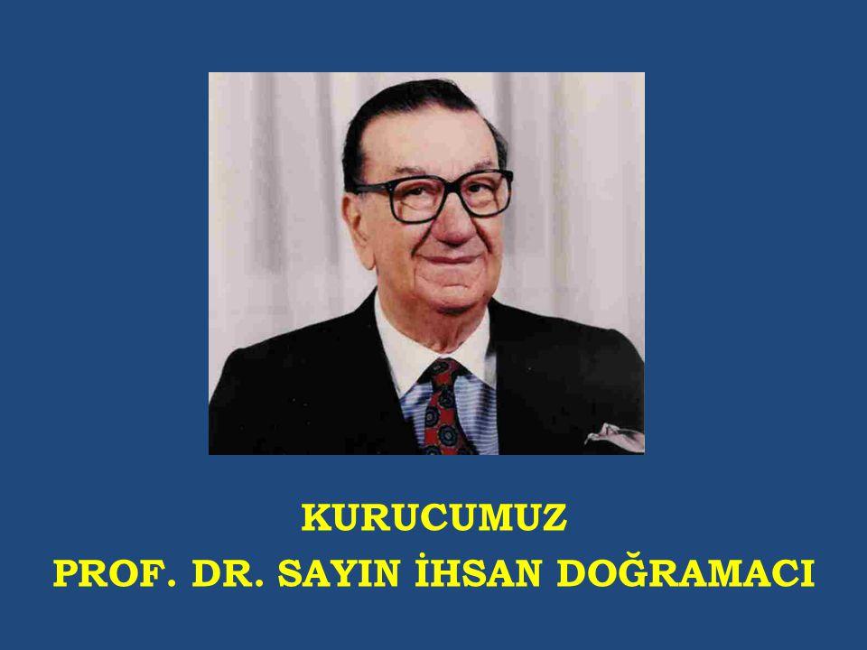KURUCUMUZ PROF. DR. SAYIN İHSAN DOĞRAMACI