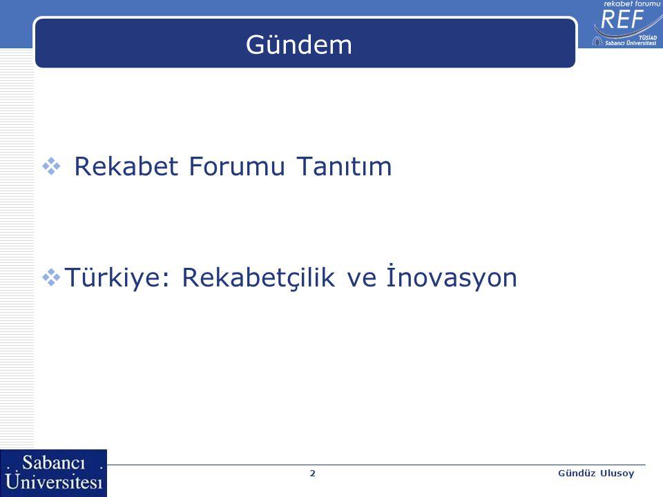 Gündüz Ulusoy2 Gündem  Rekabet Forumu Tanıtım  Türkiye: Rekabetçilik ve İnovasyon