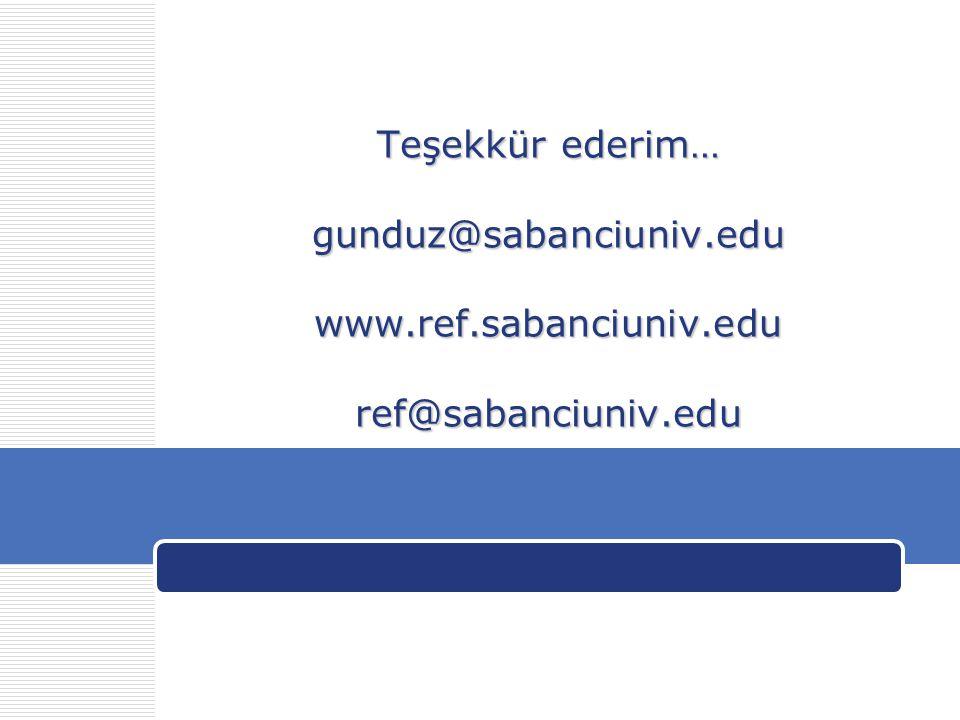 Teşekkür ederim… gunduz@sabanciuniv.edu www.ref.sabanciuniv.edu ref@sabanciuniv.edu