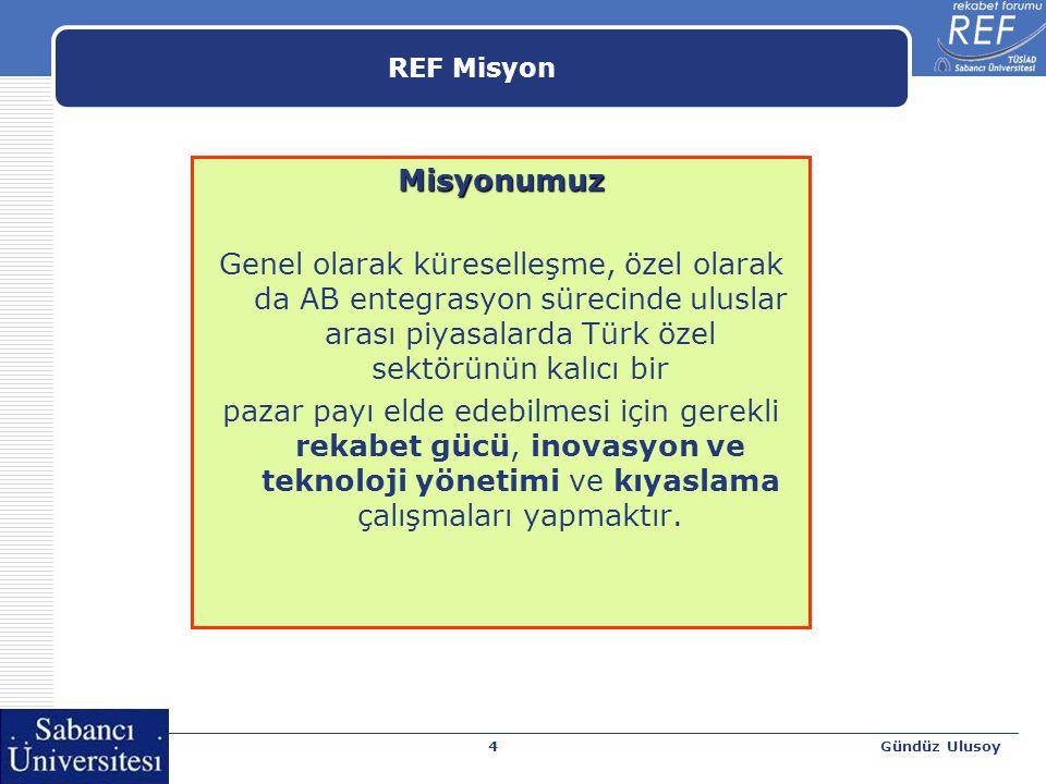 Gündüz Ulusoy4 Misyonumuz Genel olarak küreselleşme, özel olarak da AB entegrasyon sürecinde uluslar arası piyasalarda Türk özel sektörünün kalıcı bir pazar payı elde edebilmesi için gerekli rekabet gücü, inovasyon ve teknoloji yönetimi ve kıyaslama çalışmaları yapmaktır.