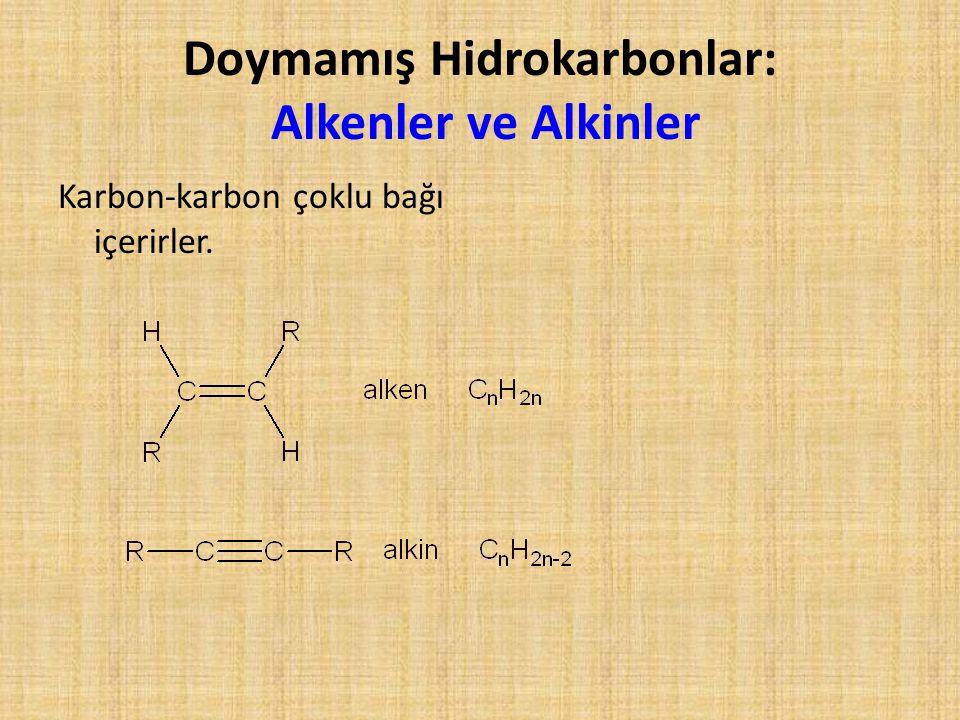 Doymamış Hidrokarbonlar: Alkenler ve Alkinler Karbon-karbon çoklu bağı içerirler.