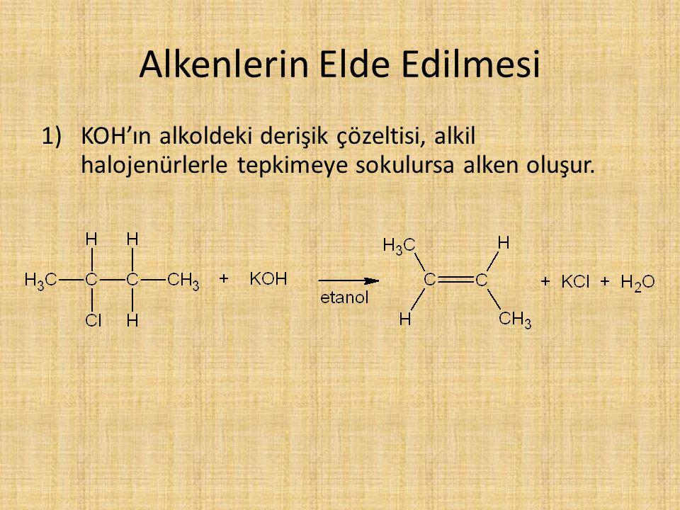 Alkenlerin Elde Edilmesi 1)KOH'ın alkoldeki derişik çözeltisi, alkil halojenürlerle tepkimeye sokulursa alken oluşur.