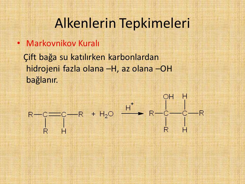 Alkenlerin Tepkimeleri Markovnikov Kuralı Çift bağa su katılırken karbonlardan hidrojeni fazla olana –H, az olana –OH bağlanır.