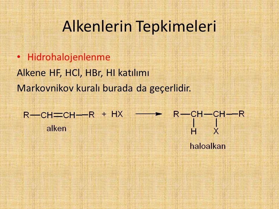 Alkenlerin Tepkimeleri Hidrohalojenlenme Alkene HF, HCl, HBr, HI katılımı Markovnikov kuralı burada da geçerlidir.