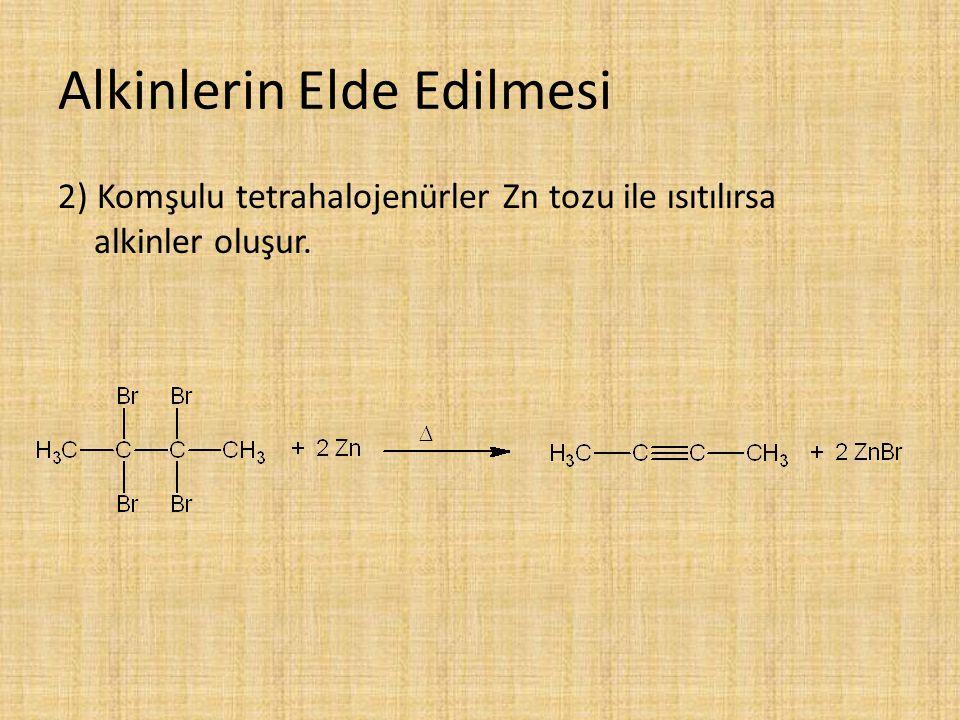 Alkinlerin Elde Edilmesi 2) Komşulu tetrahalojenürler Zn tozu ile ısıtılırsa alkinler oluşur.