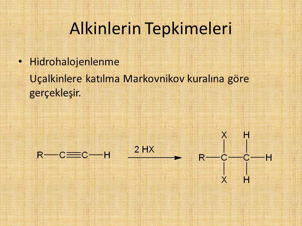 Alkinlerin Tepkimeleri Hidrohalojenlenme Uçalkinlere katılma Markovnikov kuralına göre gerçekleşir.