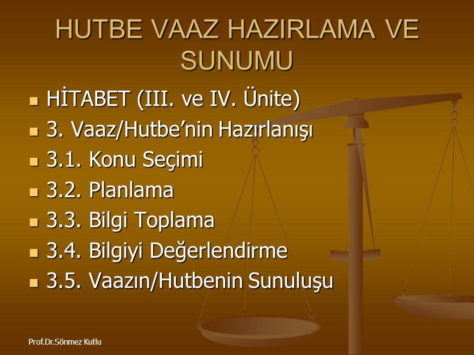 Prof.Dr.Sönmez Kutlu HUTBE VAAZ HAZIRLAMA VE SUNUMU HİTABET (III. ve IV. Ünite) HİTABET (III. ve IV. Ünite) 3. Vaaz/Hutbe'nin Hazırlanışı 3. Vaaz/Hutb