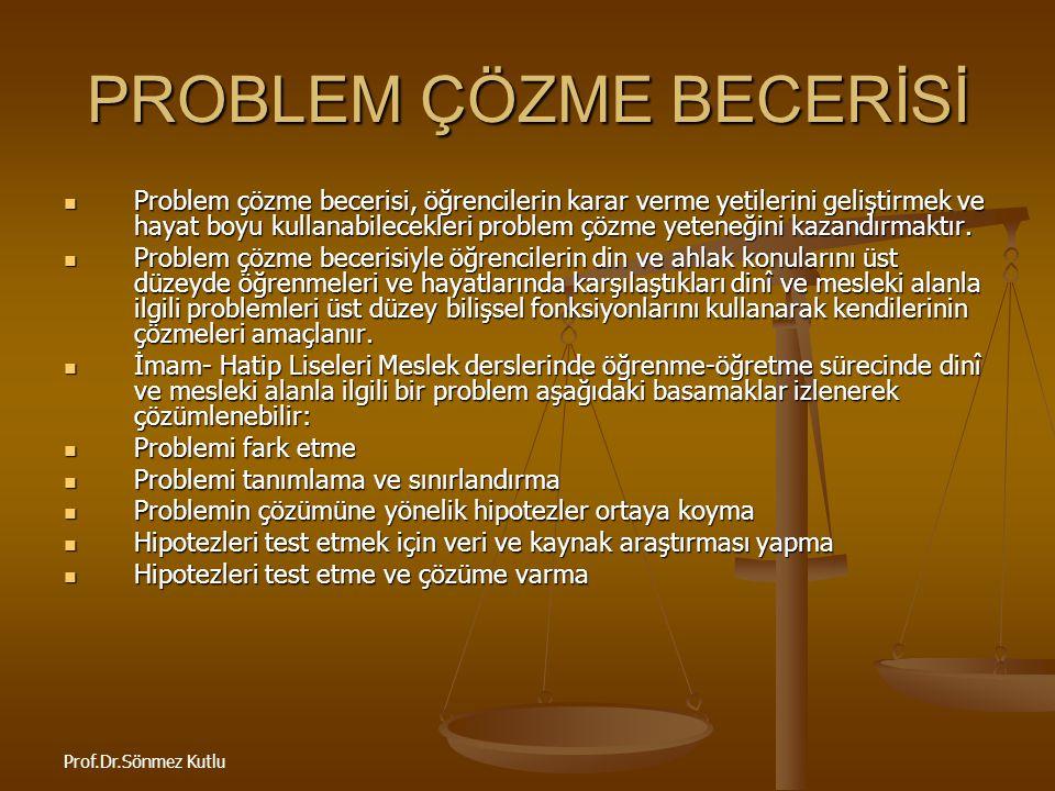 Prof.Dr.Sönmez Kutlu PROBLEM ÇÖZME BECERİSİ Problem çözme becerisi, öğrencilerin karar verme yetilerini geliştirmek ve hayat boyu kullanabilecekleri p