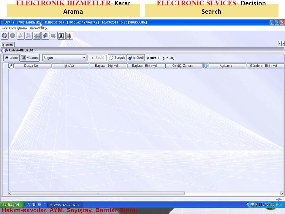 ELEKTRONİK HİZMETLER- Karar Arama ELECTRONIC SEVICES- Decision Search Hakim-savcılar, AYM, Sayıştay, Barolar Birliği