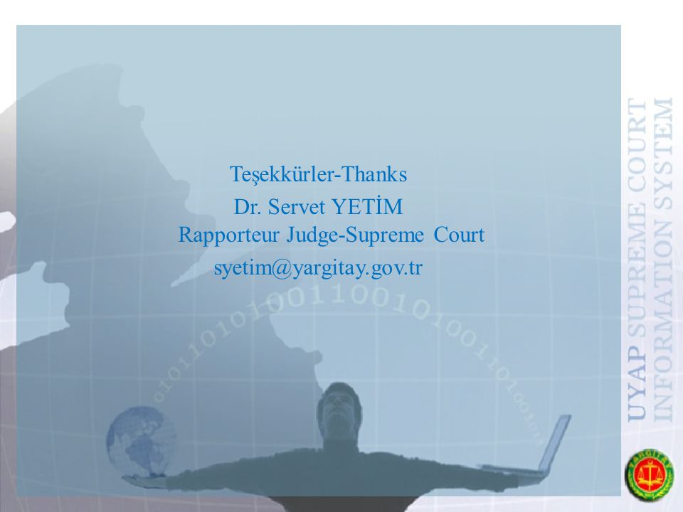 Teşekkürler-Thanks Dr. Servet YETİM Rapporteur Judge-Supreme Court syetim@yargitay.gov.tr