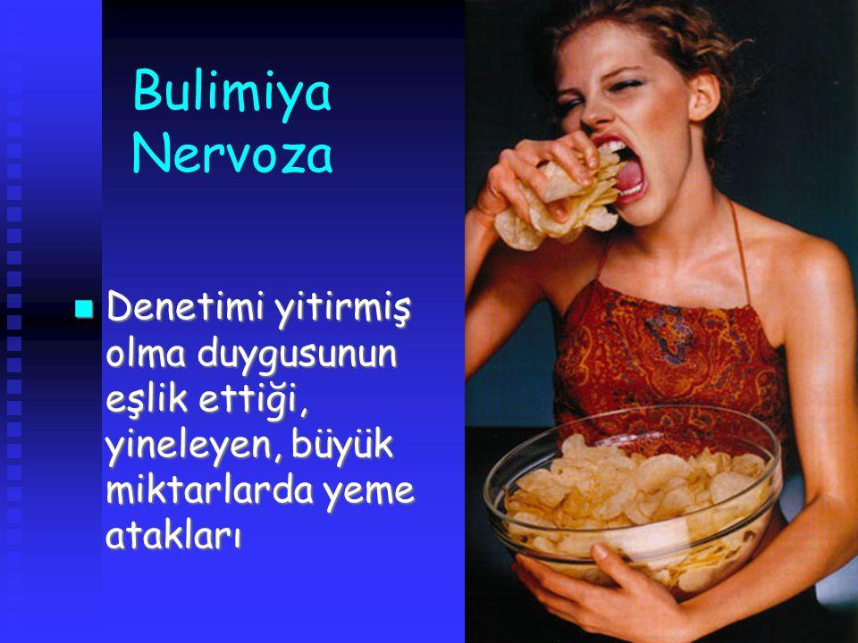 26 Bulimiya Nervoza Denetimi yitirmiş olma duygusunun eşlik ettiği, yineleyen, büyük miktarlarda yeme atakları Denetimi yitirmiş olma duygusunun eşlik ettiği, yineleyen, büyük miktarlarda yeme atakları